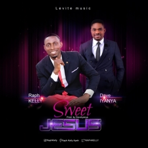 Raph Kelly - Sweet Jesus ft. Dave Iyanya